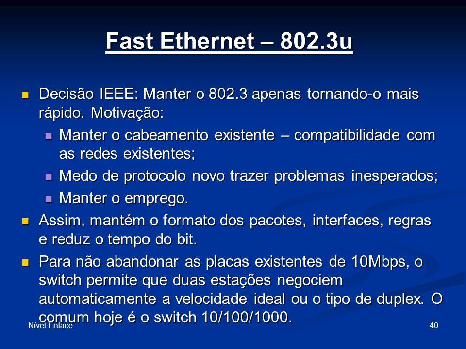 Fast Ethernet – 802.3u Decisão IEEE: Manter o 802.3 apenas tornando-o mais rápido. Motivação:
