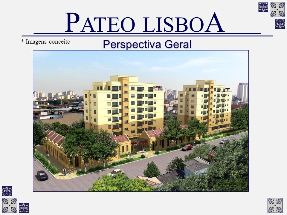 PATEO LISBOA Perspectiva Geral * Imagens conceito