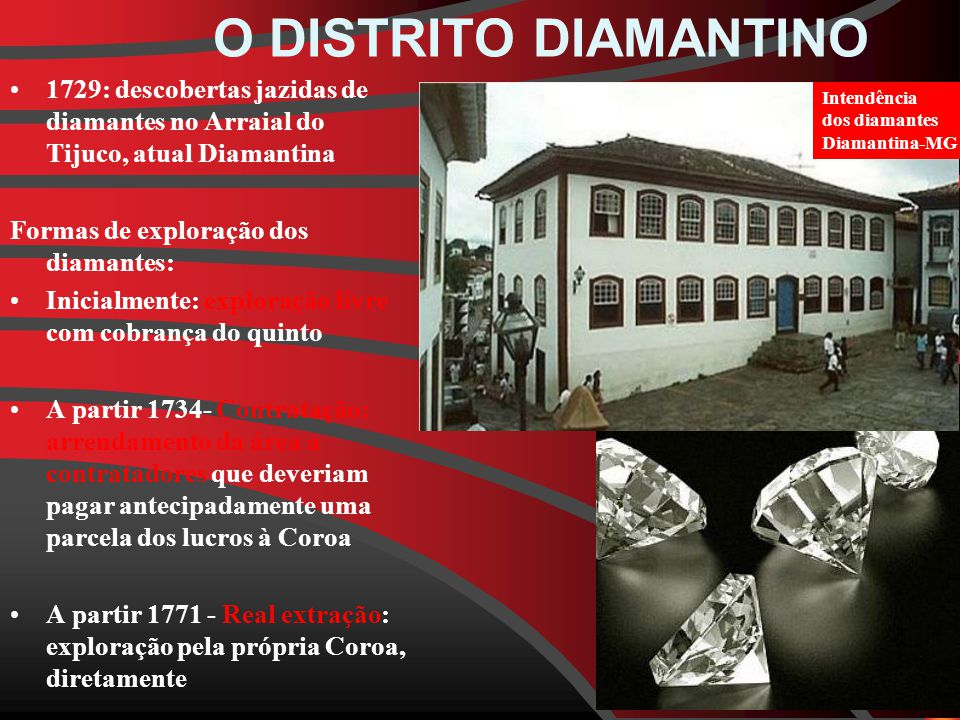O DISTRITO DIAMANTINO 1729: descobertas jazidas de diamantes no Arraial do Tijuco, atual Diamantina.