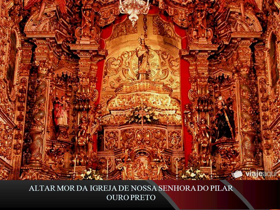 ALTAR MOR DA IGREJA DE NOSSA SENHORA DO PILAR OURO PRETO