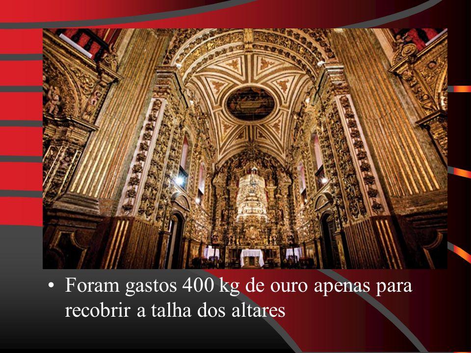 Foram gastos 400 kg de ouro apenas para recobrir a talha dos altares