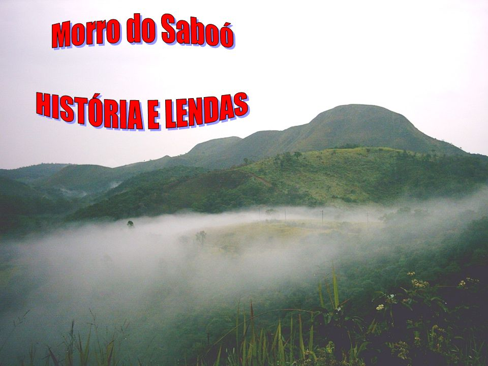 Morro do Saboó HISTÓRIA E LENDAS