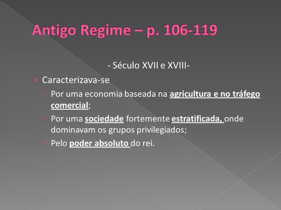 Antigo Regime – p. 106-119 - Século XVII e XVIII- Caracterizava-se