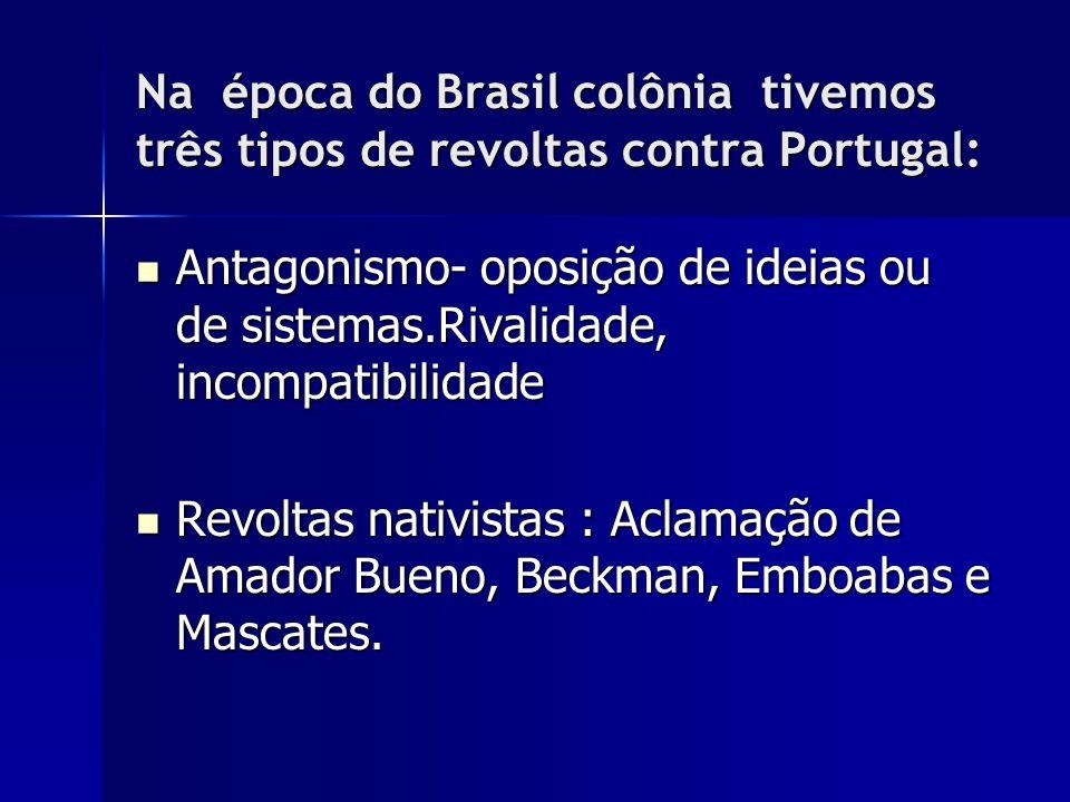 Na época do Brasil colônia tivemos três tipos de revoltas contra Portugal: