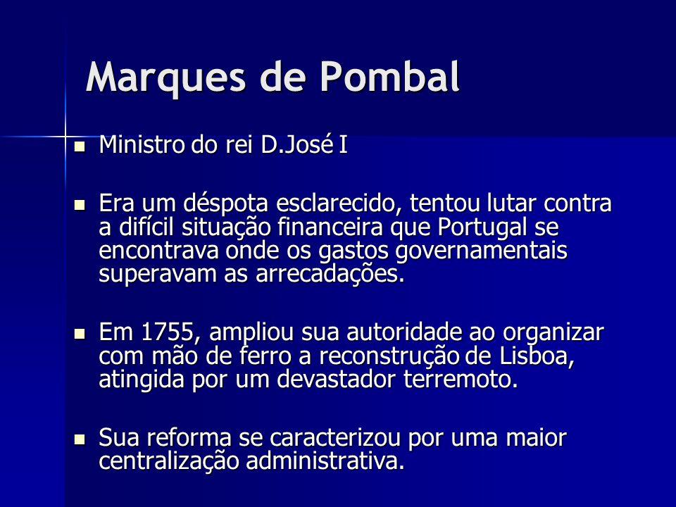 Marques de Pombal Ministro do rei D.José I