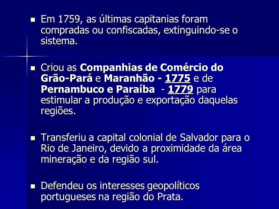 Em 1759, as últimas capitanias foram compradas ou confiscadas, extinguindo-se o sistema.