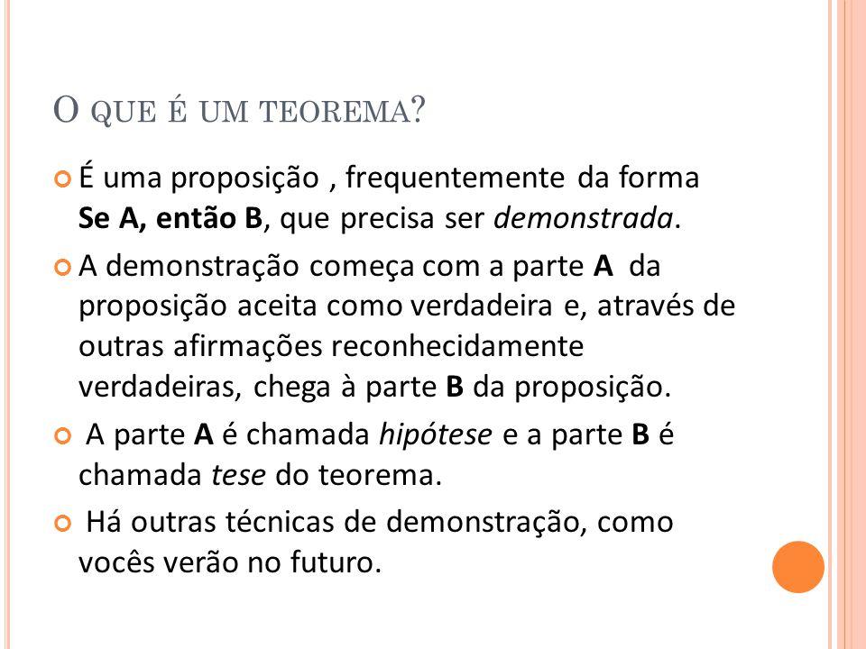 O que é um teorema É uma proposição , frequentemente da forma Se A, então B, que precisa ser demonstrada.