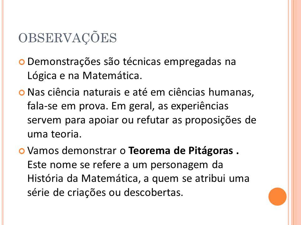 OBSERVAÇÕES Demonstrações são técnicas empregadas na Lógica e na Matemática.