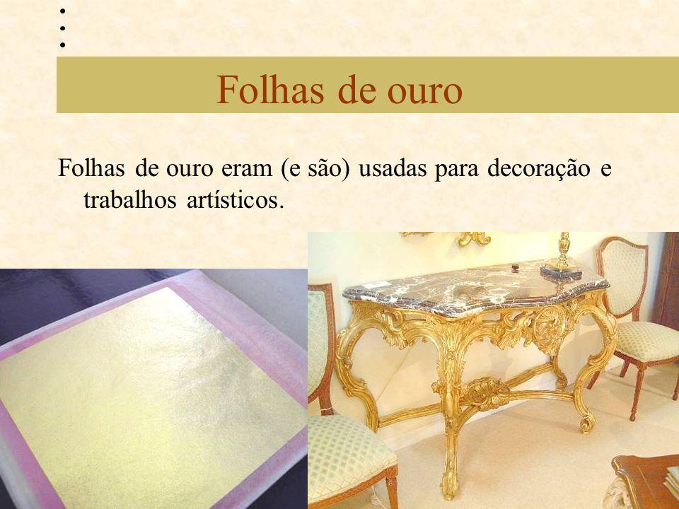 Folhas de ouro Folhas de ouro eram (e são) usadas para decoração e trabalhos artísticos.
