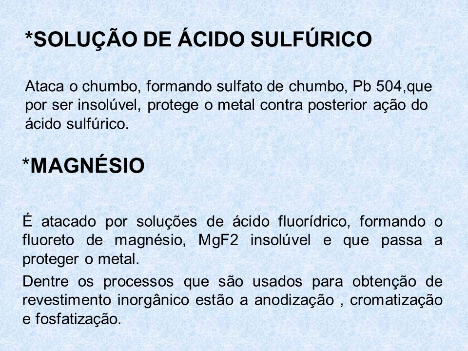*SOLUÇÃO DE ÁCIDO SULFÚRICO Ataca o chumbo, formando sulfato de chumbo, Pb 504,que por ser insolúvel, protege o metal contra posterior ação do ácido sulfúrico.