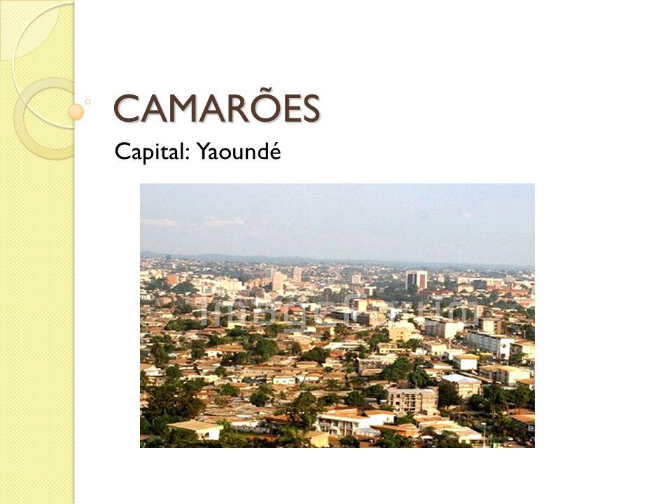 CAMARÕES Capital: Yaoundé