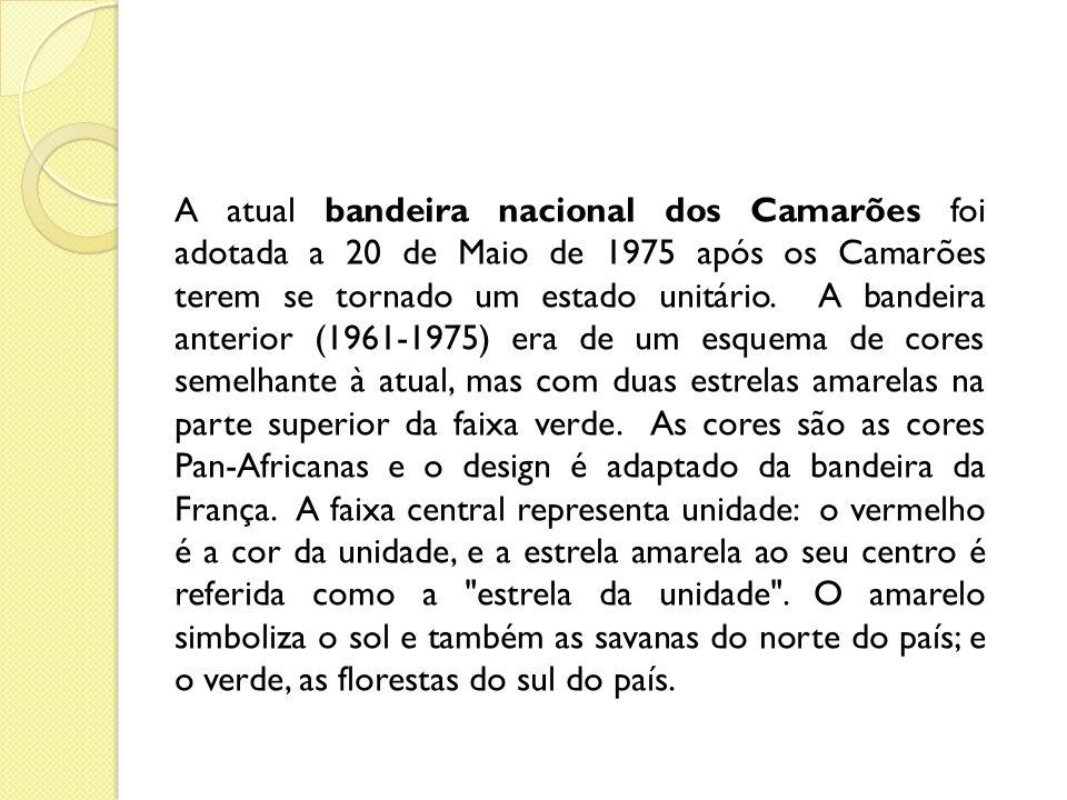 A atual bandeira nacional dos Camarões foi adotada a 20 de Maio de 1975 após os Camarões terem se tornado um estado unitário.