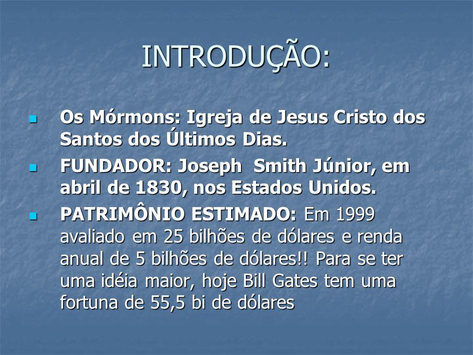 INTRODUÇÃO: Os Mórmons: Igreja de Jesus Cristo dos Santos dos Últimos Dias. FUNDADOR: Joseph Smith Júnior, em abril de 1830, nos Estados Unidos.