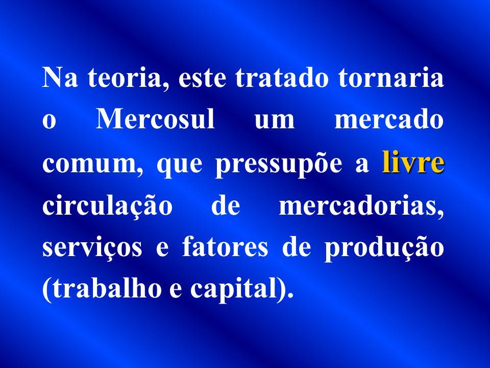 Na teoria, este tratado tornaria o Mercosul um mercado comum, que pressupõe a livre circulação de mercadorias, serviços e fatores de produção (trabalho e capital).