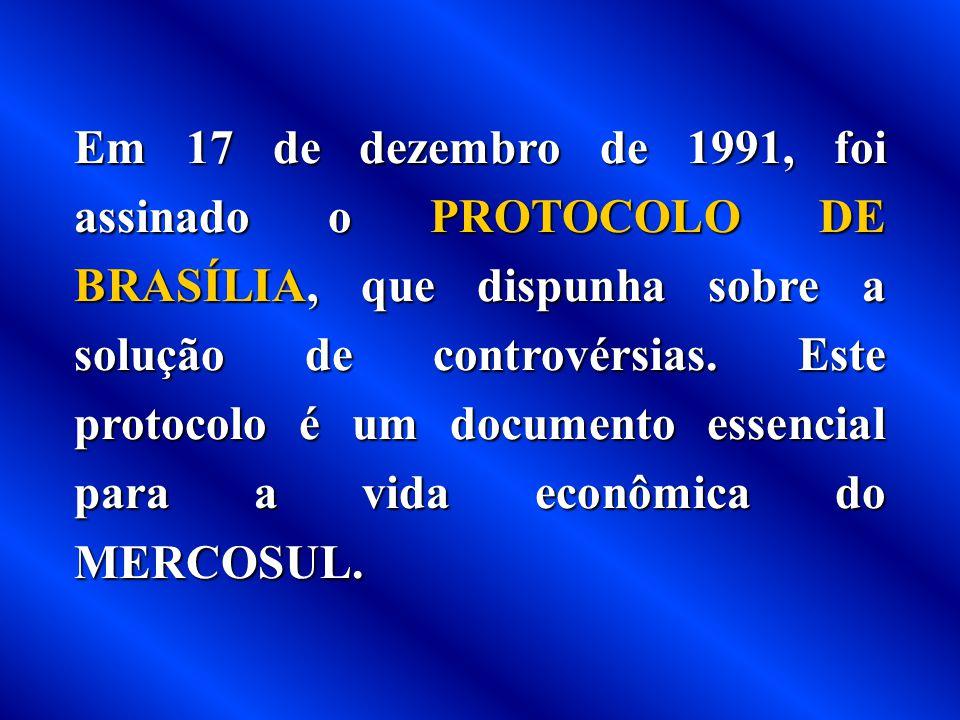 Em 17 de dezembro de 1991, foi assinado o PROTOCOLO DE BRASÍLIA, que dispunha sobre a solução de controvérsias.