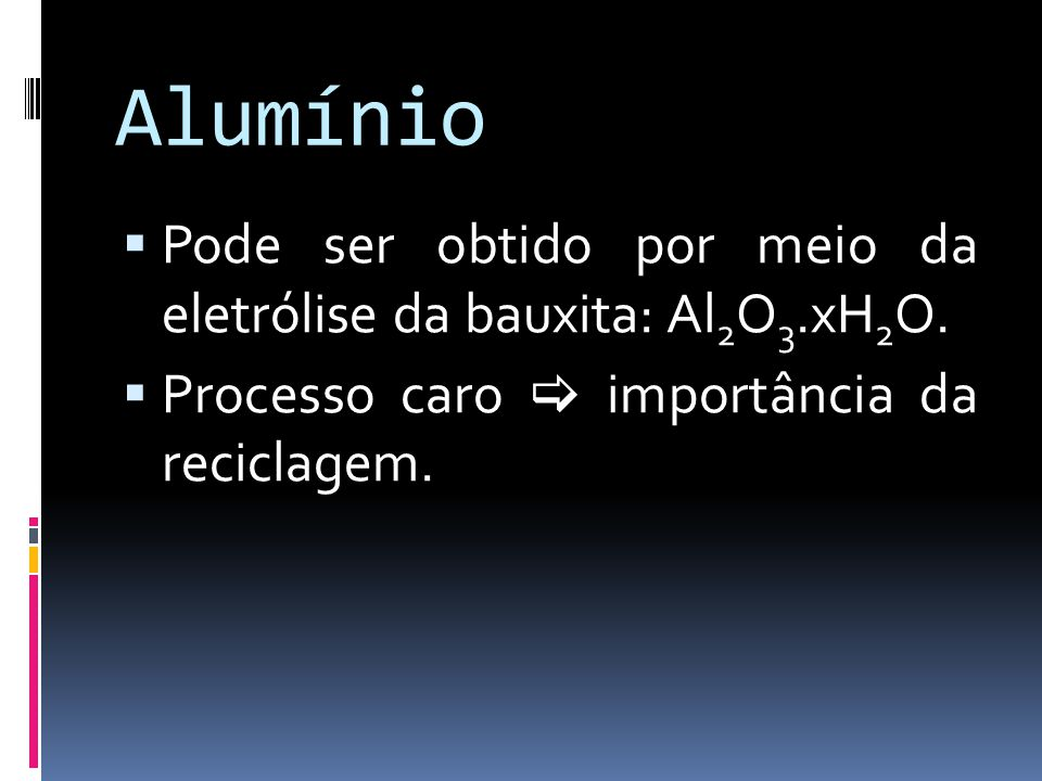 Alumínio Pode ser obtido por meio da eletrólise da bauxita: Al2O3.xH2O.
