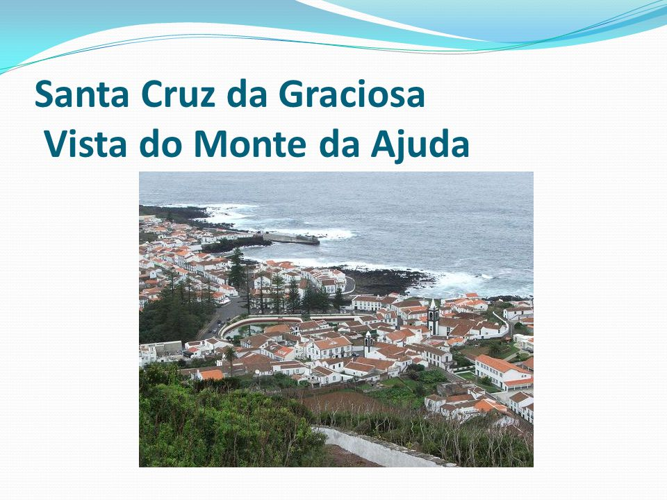 Santa Cruz da Graciosa Vista do Monte da Ajuda