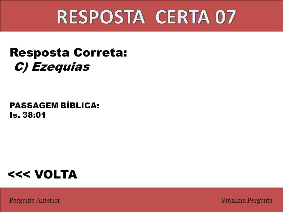 RESPOSTA CERTA 07 Resposta Correta: C) Ezequias <<< VOLTA