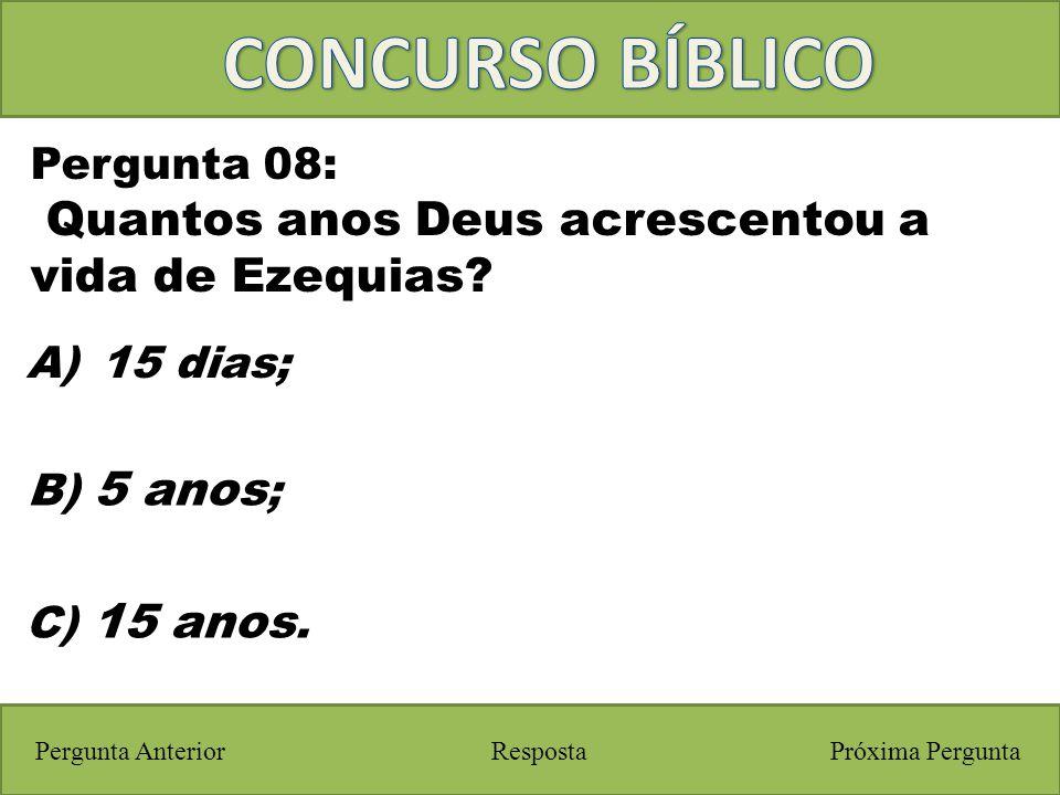 CONCURSO BÍBLICO Quantos anos Deus acrescentou a vida de Ezequias