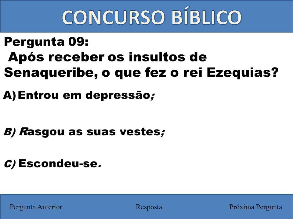CONCURSO BÍBLICO Pergunta 09: Após receber os insultos de Senaqueribe, o que fez o rei Ezequias Entrou em depressão;