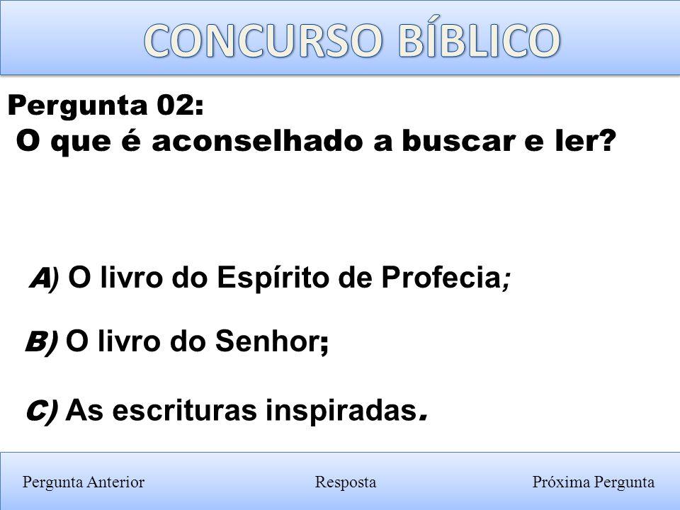 CONCURSO BÍBLICO O que é aconselhado a buscar e ler Pergunta 02: