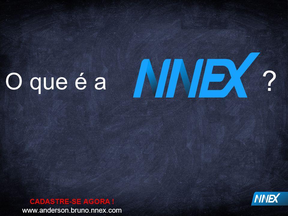 O que é a CADASTRE-SE AGORA ! www.anderson.bruno.nnex.com