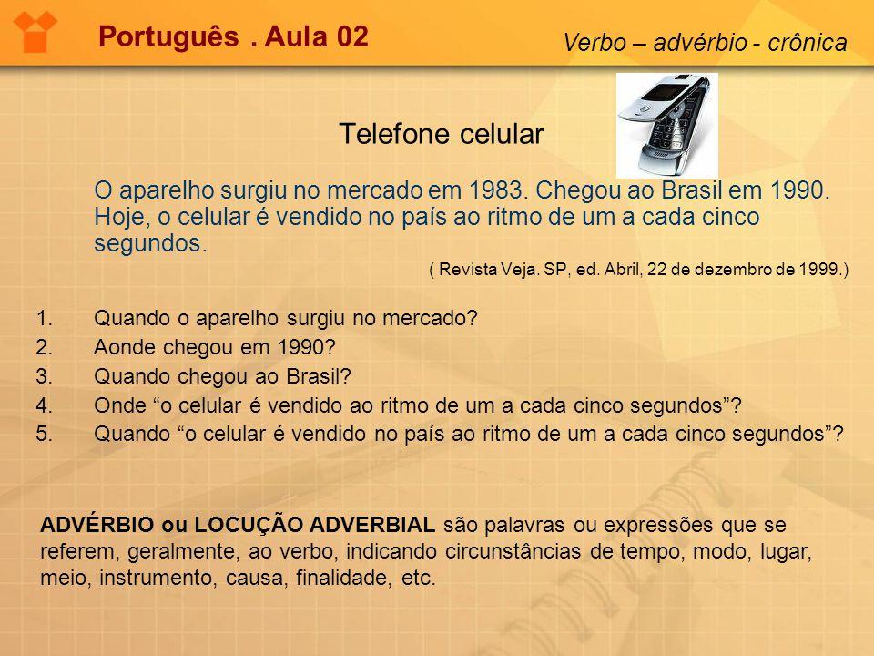 Português . Aula 02 Telefone celular Verbo – advérbio - crônica