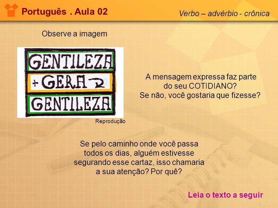 Português . Aula 02 Verbo – advérbio - crônica Observe a imagem