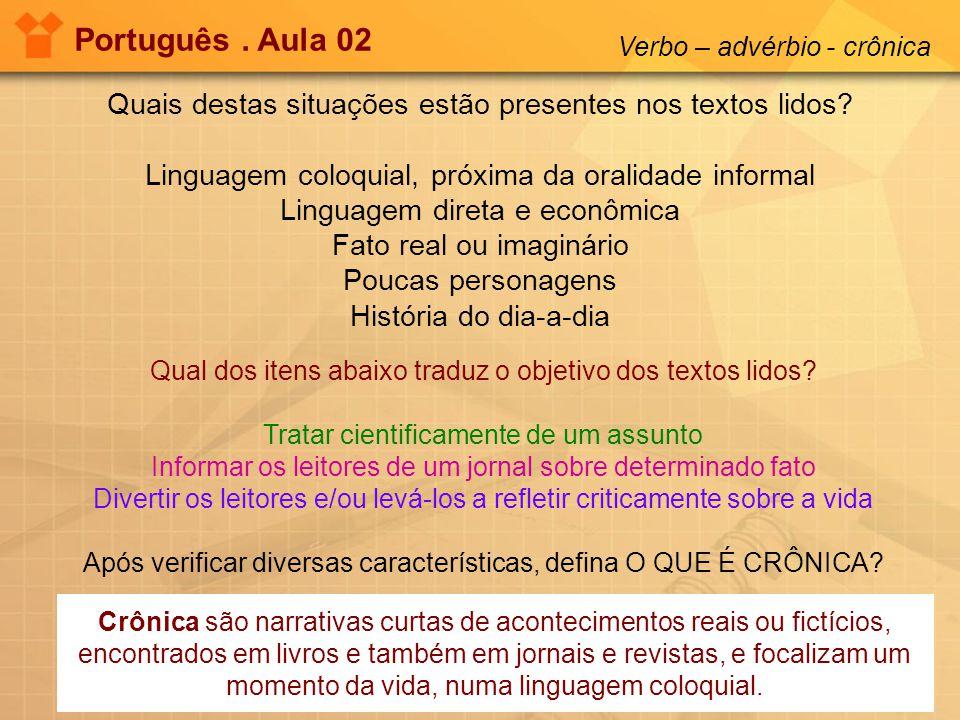 Português . Aula 02 Verbo – advérbio - crônica. Quais destas situações estão presentes nos textos lidos