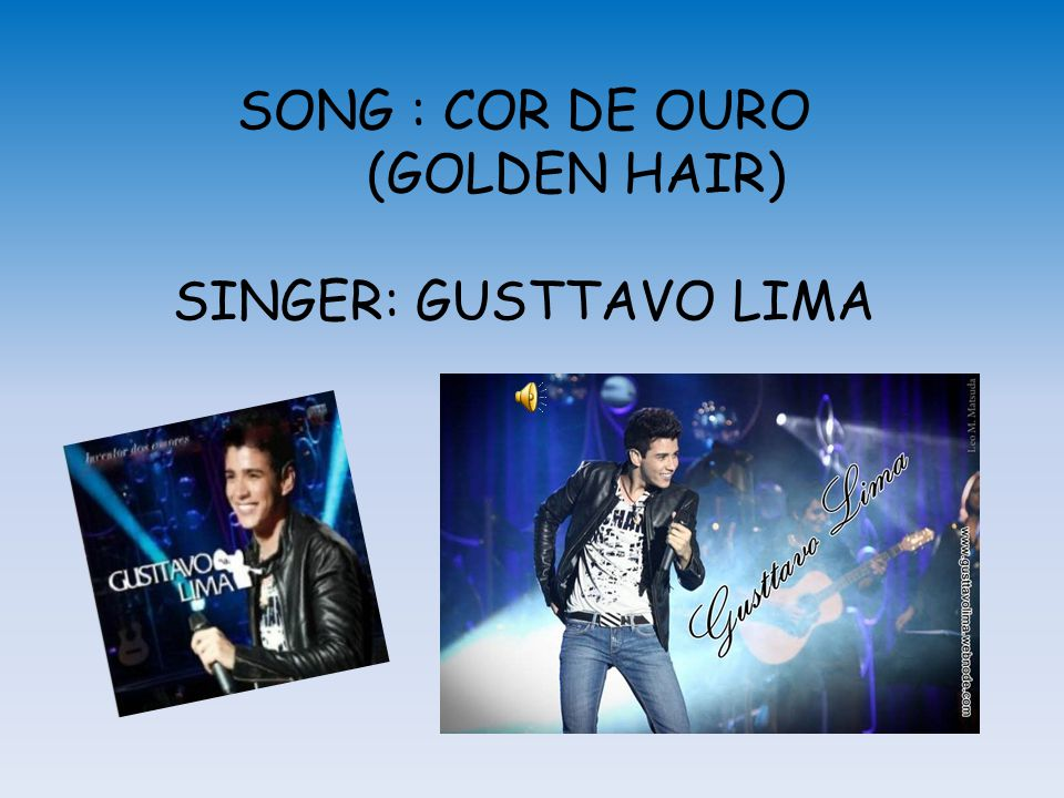 SONG : COR DE OURO (GOLDEN HAIR) SINGER: GUSTTAVO LIMA