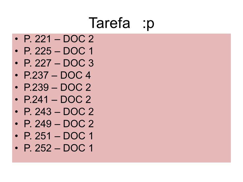Tarefa :p P. 221 – DOC 2 P. 225 – DOC 1 P. 227 – DOC 3 P.237 – DOC 4