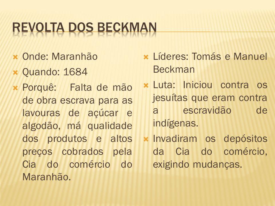REVOLTA DOS BECKMAN Onde: Maranhão Quando: 1684