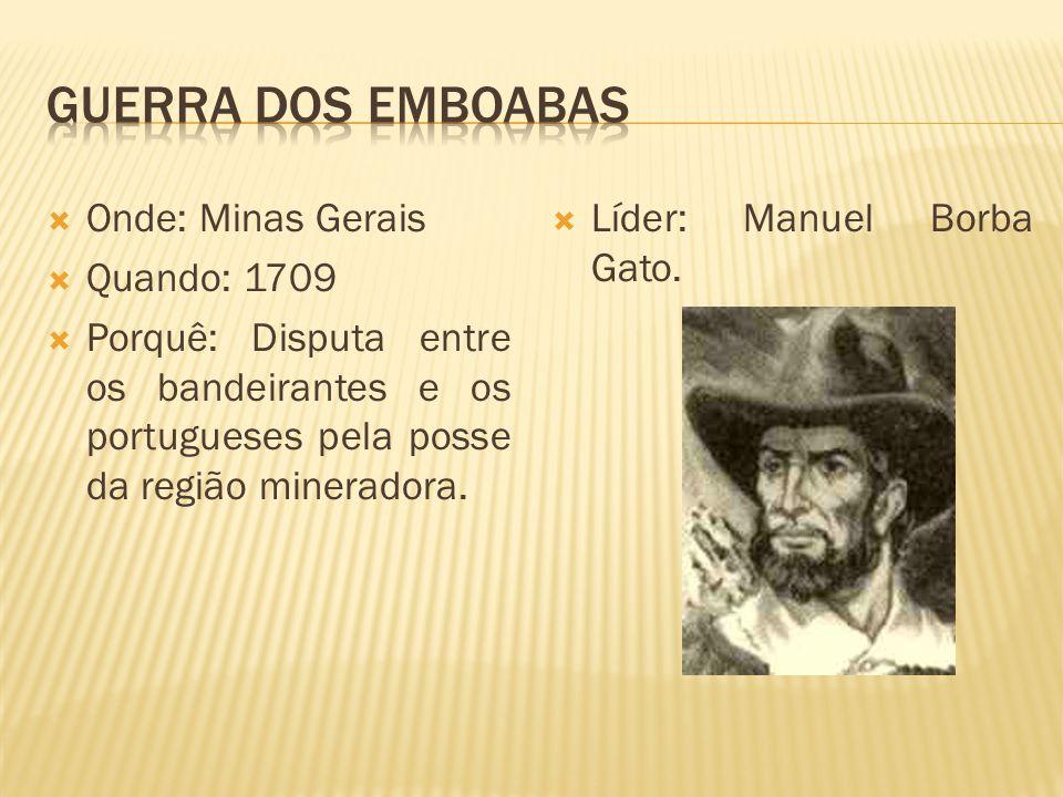 GUERRA DOS EMBOABAS Onde: Minas Gerais Quando: 1709