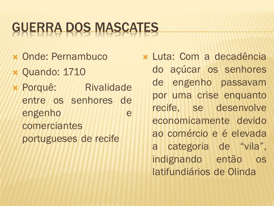 GUERRA DOS MASCATES Onde: Pernambuco Quando: 1710