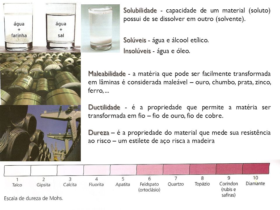 Solubilidade - capacidade de um material (soluto) possui de se dissolver em outro (solvente). Solúveis - água e álcool etílico. Insolúveis - água e óleo.