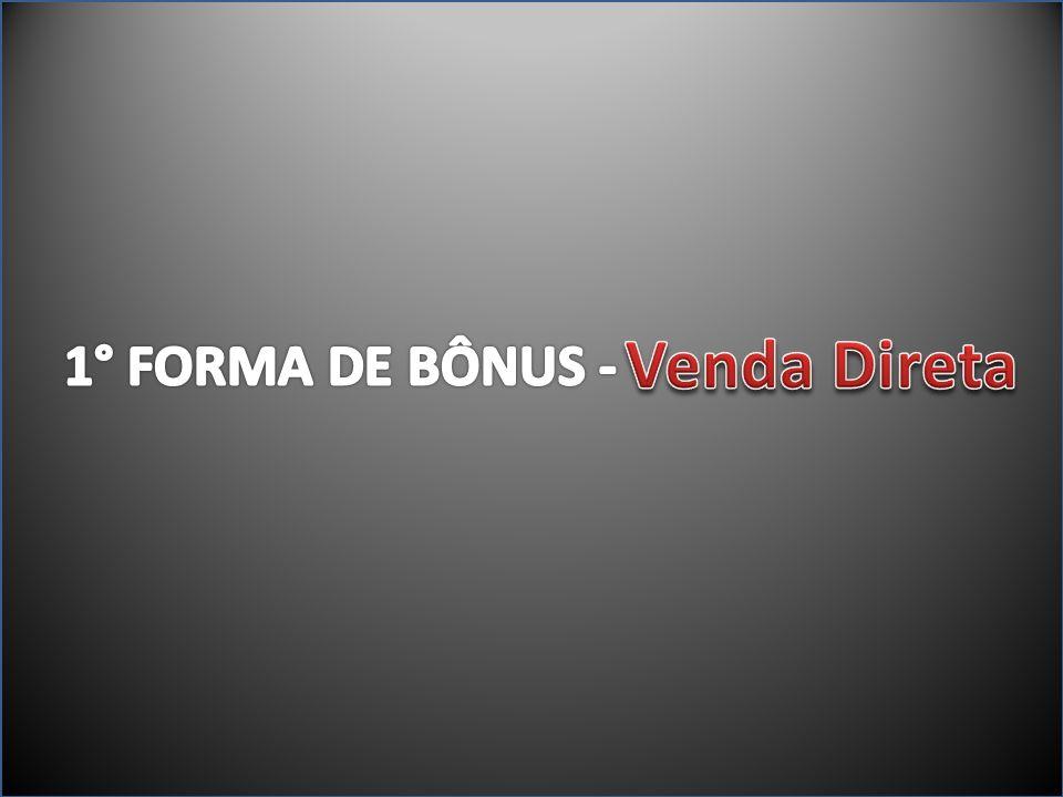 Venda Direta 1° FORMA DE BÔNUS -
