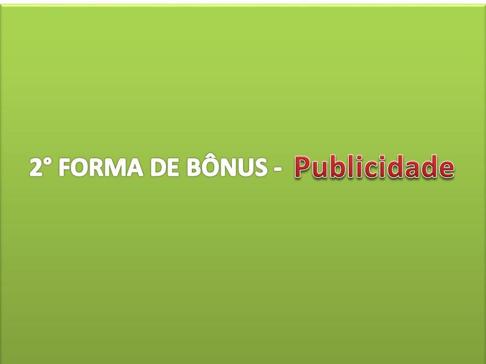 Publicidade 2° FORMA DE BÔNUS - Pessoas indicadas por você