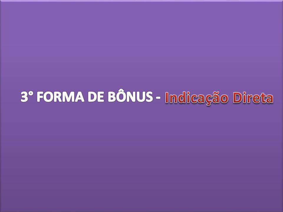 3° FORMA DE BÔNUS - Indicação Direta