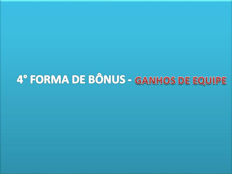 4° FORMA DE BÔNUS - GANHOS DE EQUIPE