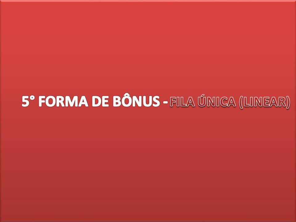 5° FORMA DE BÔNUS - FILA ÚNICA (LINEAR) Exemplo:
