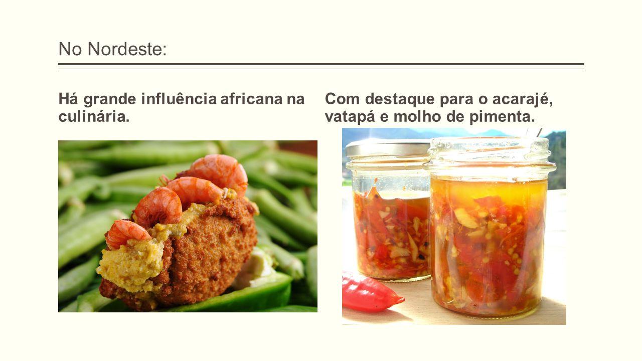 No Nordeste: Há grande influência africana na culinária.