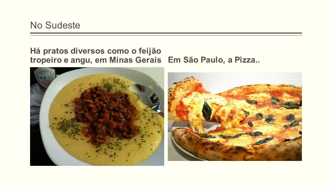 No Sudeste Há pratos diversos como o feijão tropeiro e angu, em Minas Gerais.