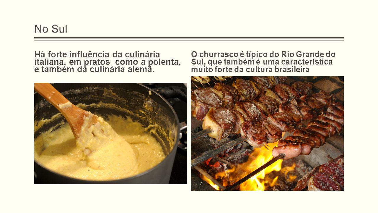 No Sul Há forte influência da culinária italiana, em pratos como a polenta, e também da culinária alemã.