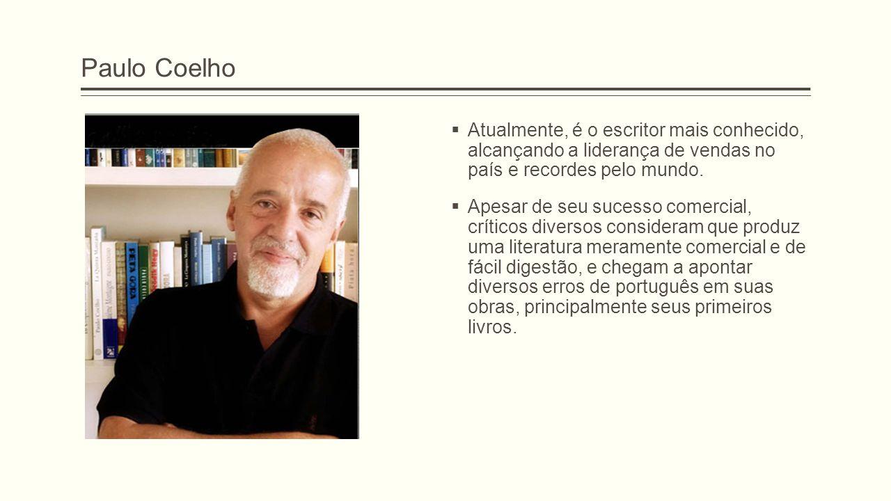 Paulo Coelho Atualmente, é o escritor mais conhecido, alcançando a liderança de vendas no país e recordes pelo mundo.