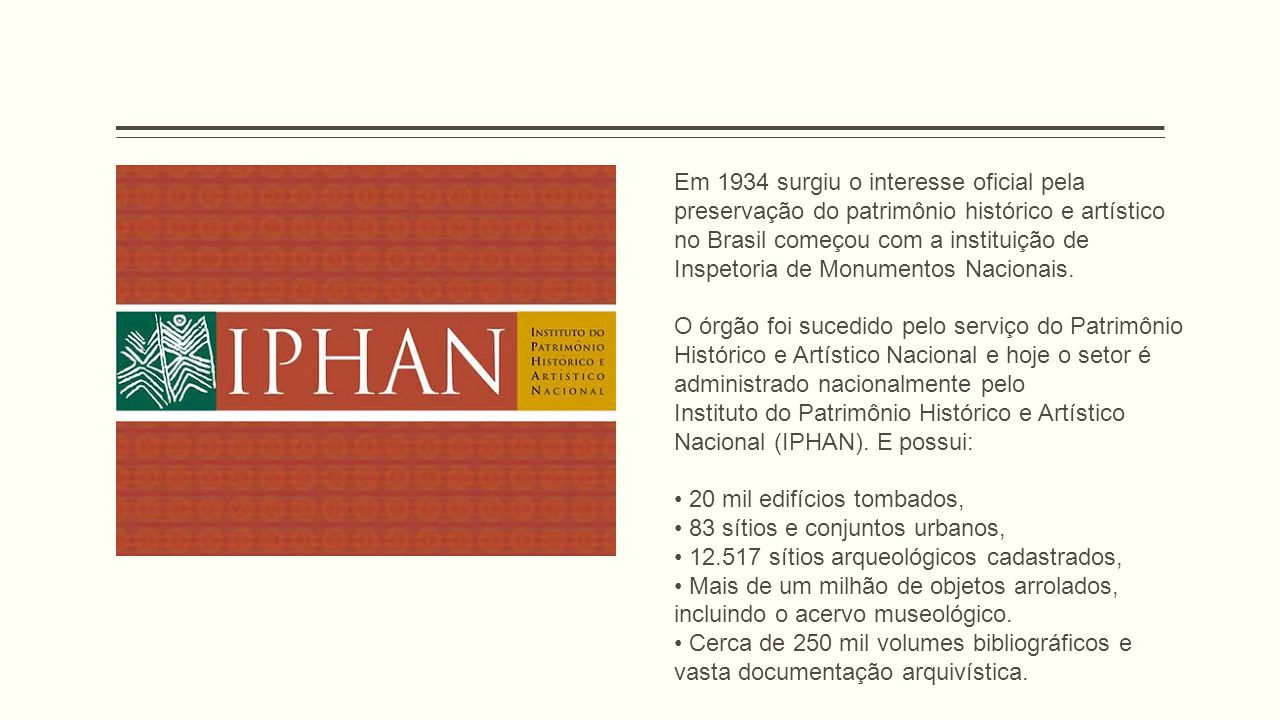 Em 1934 surgiu o interesse oficial pela preservação do patrimônio histórico e artístico no Brasil começou com a instituição de Inspetoria de Monumentos Nacionais.