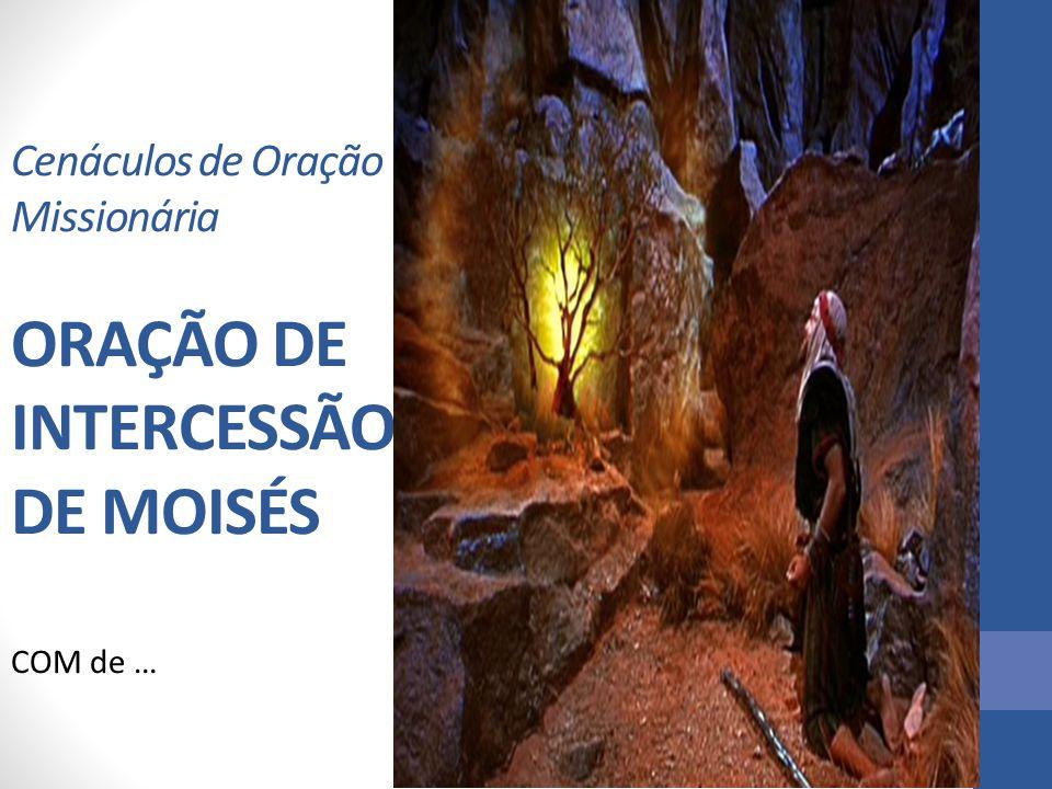 Cenáculos de Oração Missionária ORAÇÃO DE INTERCESSÃO DE MOISÉS