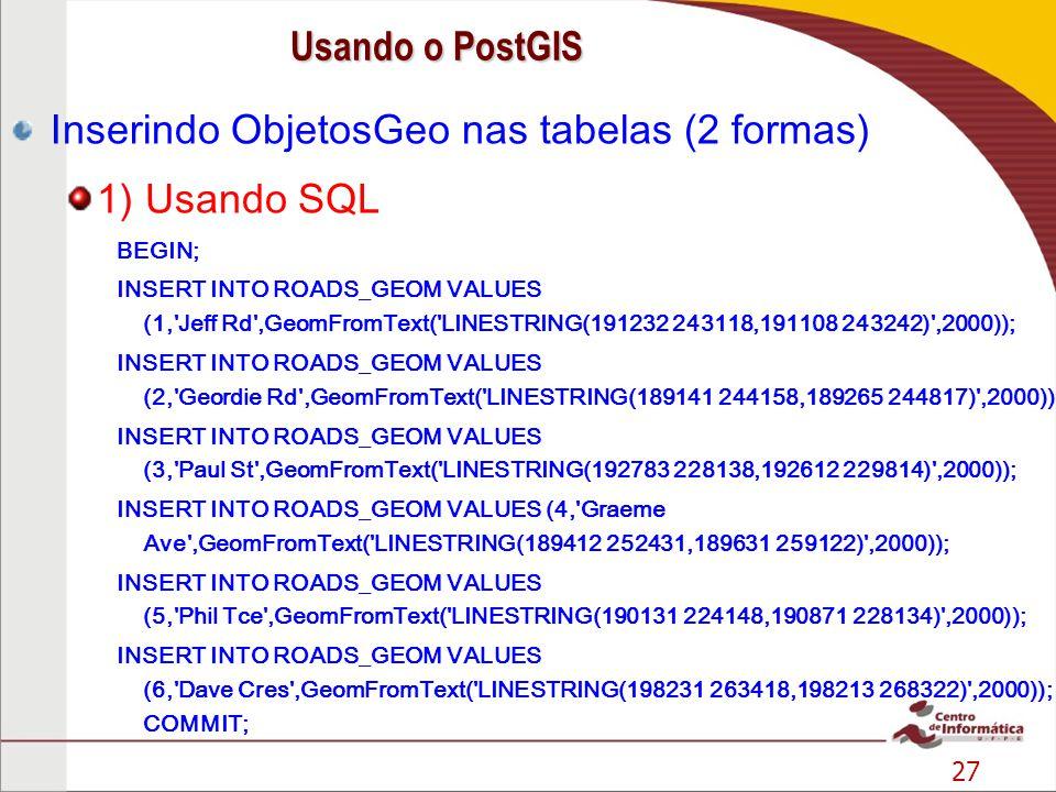 Inserindo ObjetosGeo nas tabelas (2 formas) 1) Usando SQL