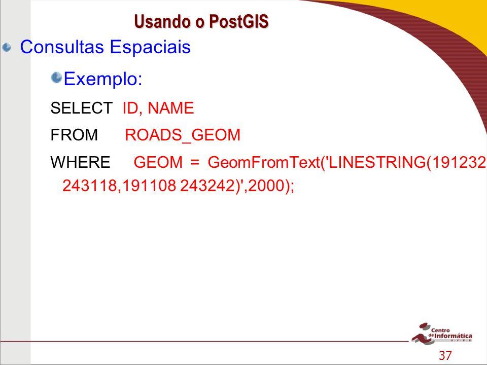 Usando o PostGIS Consultas Espaciais Exemplo: SELECT ID, NAME