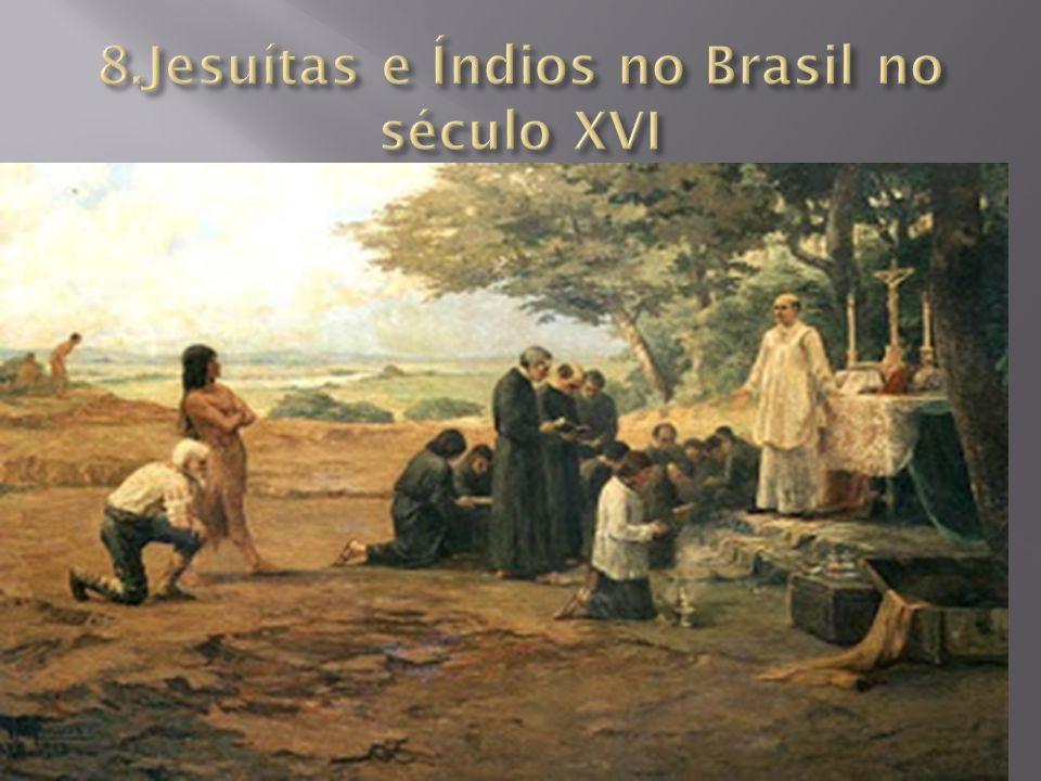 8.Jesuítas e Índios no Brasil no século XVI