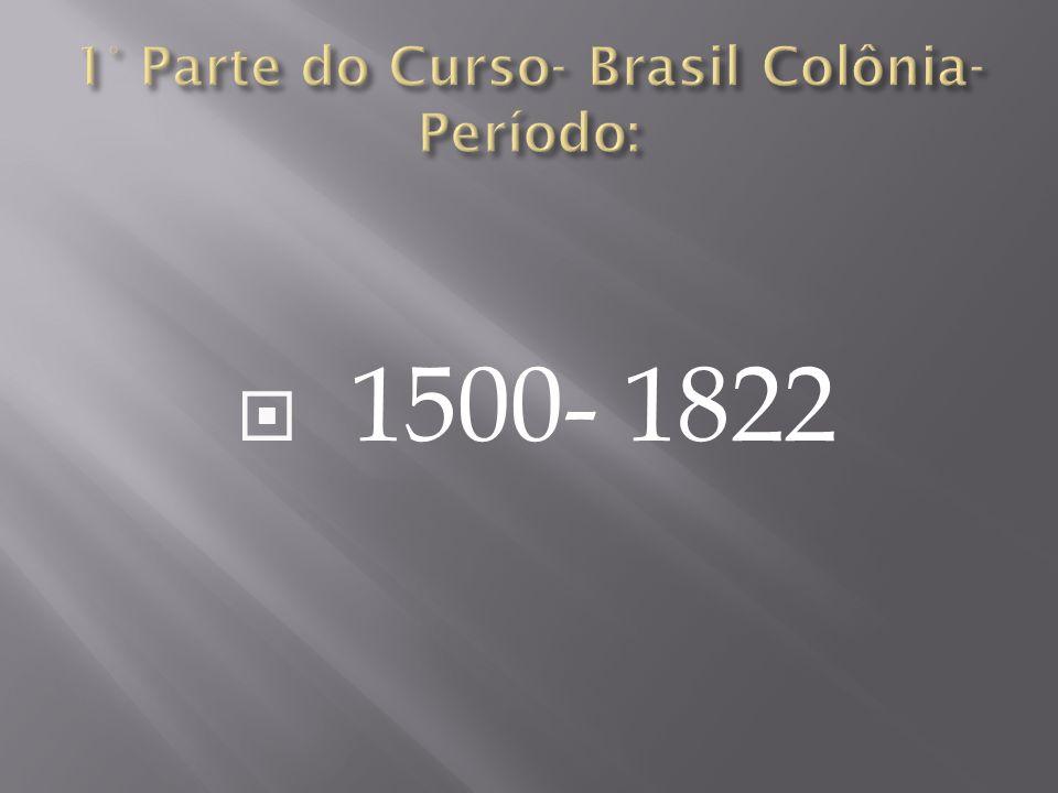 1° Parte do Curso- Brasil Colônia-Período: